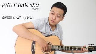 PHÚT BAN ĐẦU (Thái Vũ) - [GUITAR COVER]