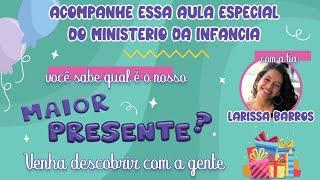 2021-04-04 - Ministério da Infância - Você sabe qual o Maior Presente? - Aula Especial da Páscoa