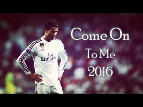 Cristiano Ronaldo • Come On To Me • 2016