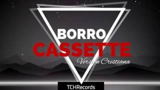 Borro cassette version cristiana - TanChévere