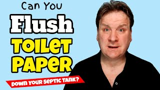 can you flush toilet paper in septic tank