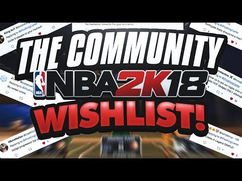 NBA 2K18 WISHLIST - BADGE PROGRESSION BAR, MYCAREER ONLINE, MYCOURT 5V5, CUSTOM CLOTHES & HAIRSTYLES