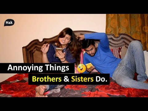 Annoying Things Brothers & Sisters Do.