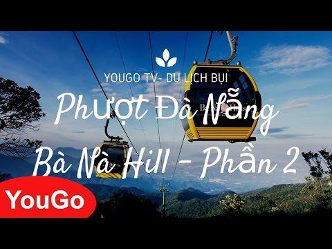 Kinh nghiệm du lịch Đà Nẵng, phố Cổ Hội An, Bà Nà Hill   Phần 2  ▶ YouGo TV - Du lịch bụi