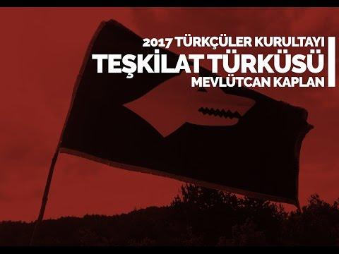 Türkçüler Kurultayı 2017 - Teşkilat Türküsü | Mevlütcan Kaplan