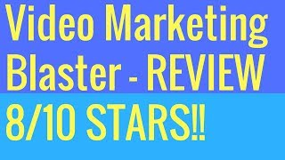 Video Marketing Blaster Review - Inside Look At Video Marketing Blaster