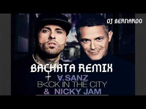 Alejandro Sanz & Nicky Jam Back In The City Bachata Remix Dj Ber