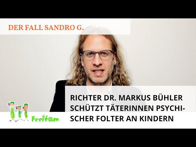 Fall Sandro G.: Richter Dr. Markus Bühler schützt Täterinnen psychischer Folter an Kindern