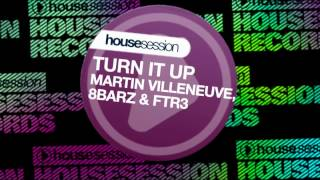 Martin Villeneuve, 8BarZ, FTR3 - Turn It Up (Extended Mix)