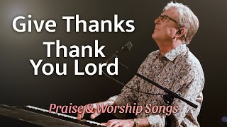 Don Moen - Gİve Thanks / Thank You Lord | Praise and Worship Songs
