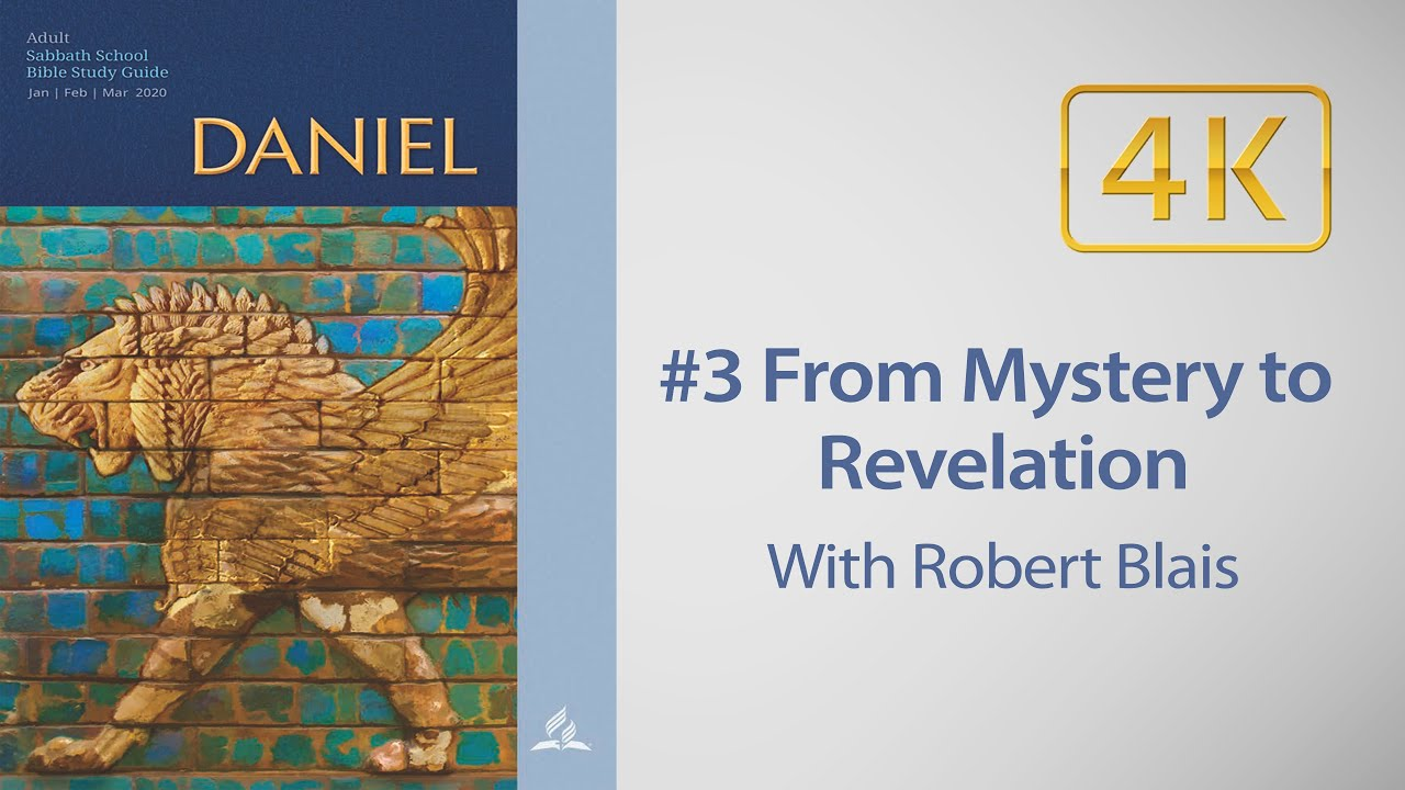 AD Sabbath School #3 From Mystery to Revelation Daniel 2 with Robert Blais