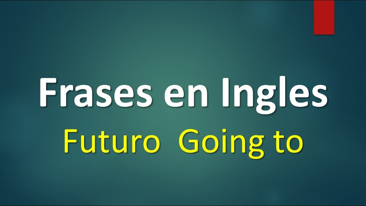 Frases en ingles el tiempo futuro con going to viyoutube for En ingles frases