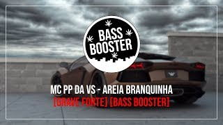 Mc PP Da VS - Areia Branquinha [Bass Boosted][Grave Forte]