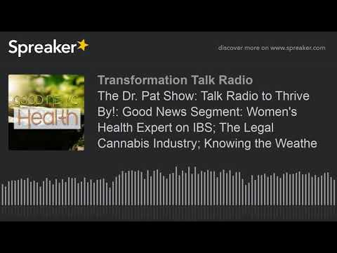 The Dr. Pat Show: Talk Radio to Thrive By!: Good News Segment: Women's Health Expert on IBS; The Leg