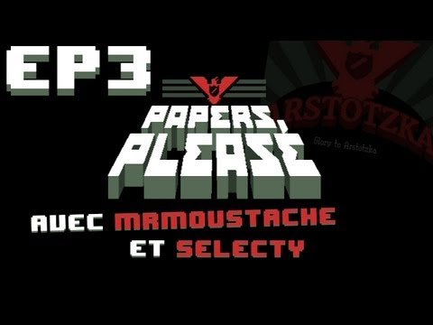 #3 Papers, Please avec Mr.Moustache et Selecty - PRÉCARITÉ !