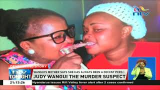 Judy Wangui, the main suspect in the Mary Wambui murder, is set to ...