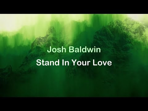 Stand In Your Love - Josh Baldwin (Bethel Music) [lyrics] HD Mp3