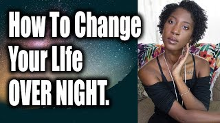How to CHANGE YOUR LIFE OVERNIGHT // The Law of Attraction