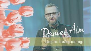 Längtan, lovsång och lugn - predikan av Daniel Alm