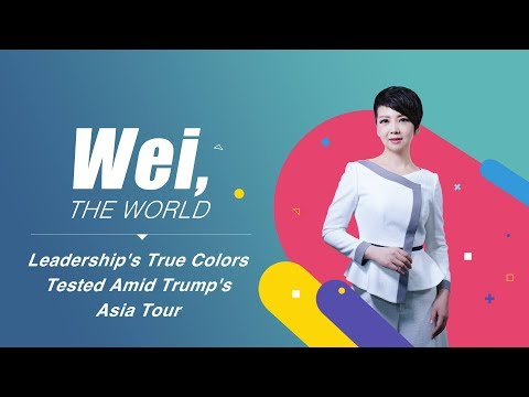 Wei, the World: Leadership's true colors tested amid Trump's Asia tour