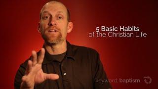 5 Basic Habits oḟ the Christian Life