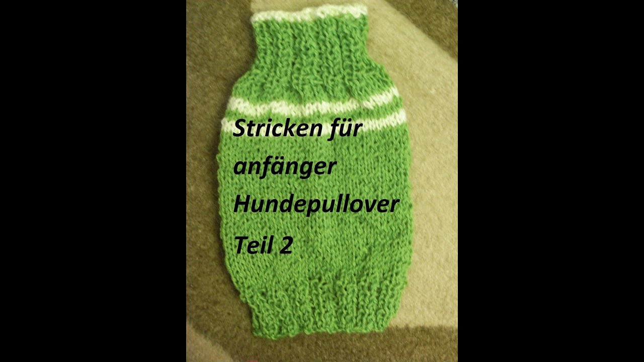 teil 2 stricken f r anf nger hundepullover tutorial diy handarbeit youtube. Black Bedroom Furniture Sets. Home Design Ideas