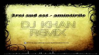 3rei sud est-amintirile (Dj Khan remix)