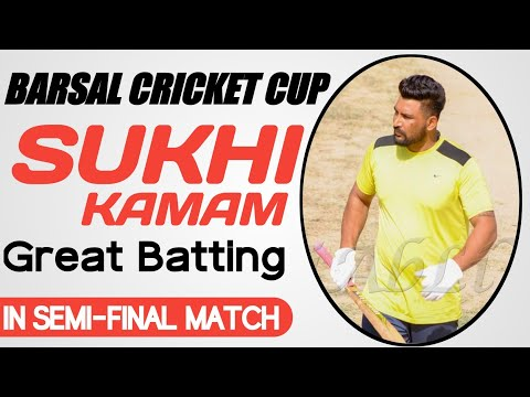 Sukhi Kamam Played Once again Great Inning In Semi Final Match At Barsal Cricket Cup