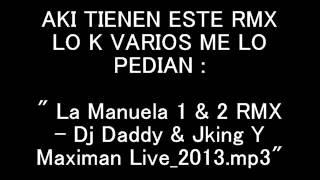 La Manuela 1 & 2 RMX   Dj Daddy & Jking Y Maximan Live 2013