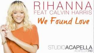 Rihanna - We Found Love Ft. Calvin Harris (Studio Acapella) + Download (HD)