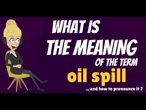What is OIL SPILL? What does OIL SPILL mean? OIL SPILL meaning, definition & explanation