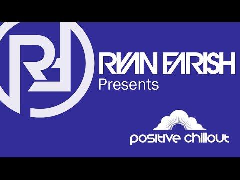 Ryan Farish's Positive Chillout Podcast 001