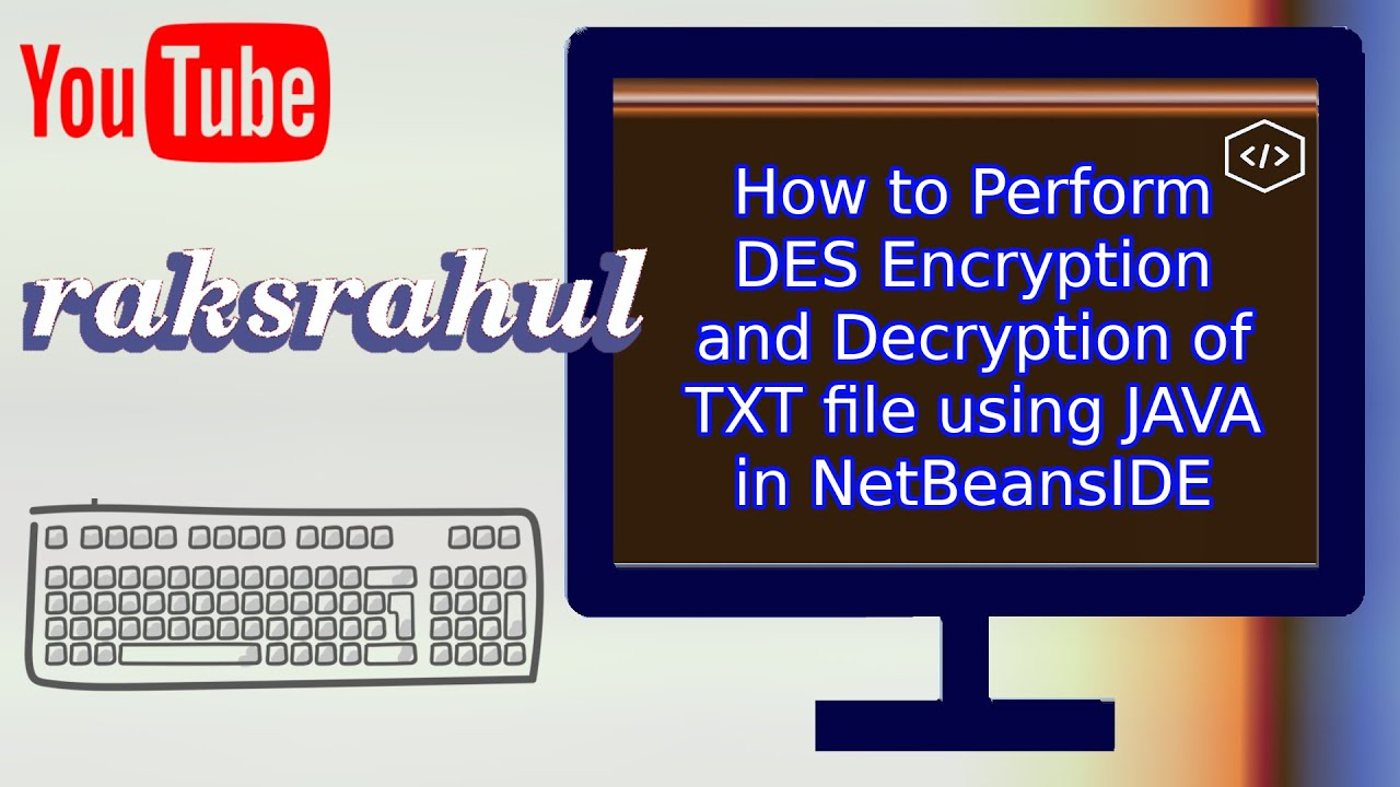 How to Perform DES Encryption and Decryption of TXT file using JAVA in  NetBeansIDE