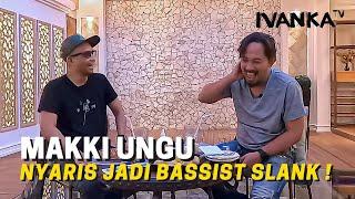 Makki Ungu Nyaris Jadi Bassist Slank #IvankaTV