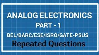 ANALOG ELECTRONICS,(20MCQ) PART-1,BEL/ISRO/BARC REPEATED QUESTIONS