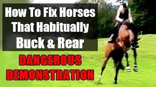 How To Fix Problem Horses That Buck & Rear - Dangerous Demonstration