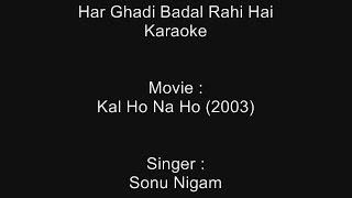 Har Ghadi Badal Rahi Hai - Karaoke - Kal Ho Na Ho (2003) - Sonu Nigam