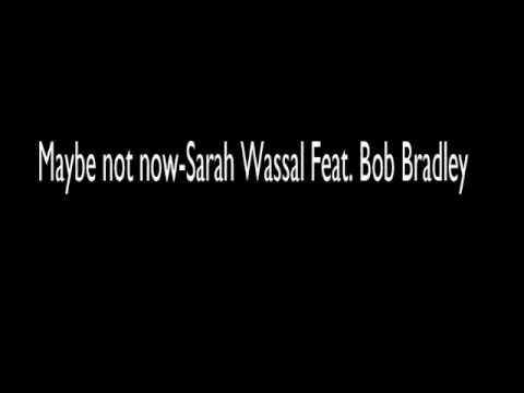 Maybe Not now-Sarah Wassal Feat. Bob Bradley