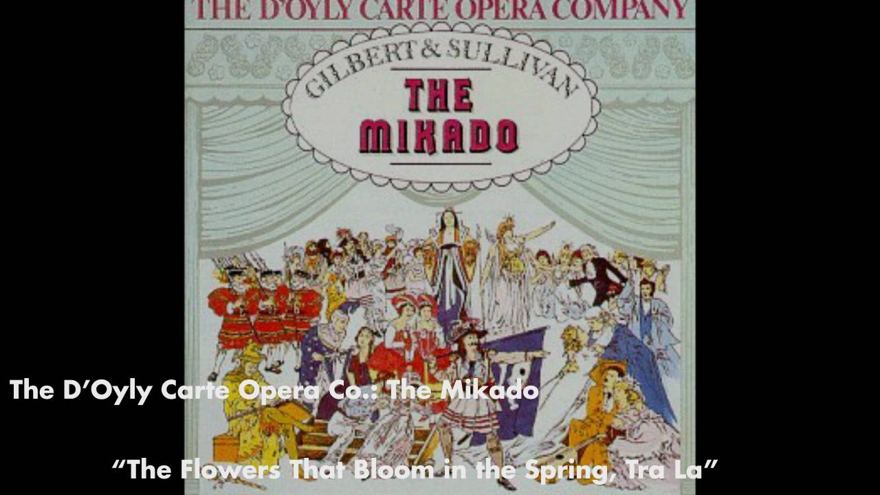 The Flowers That Bloom In The Spring Tra La The Mikado Youtube