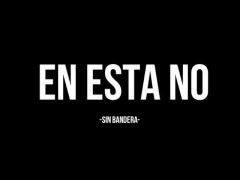 SIN BANDERA - EN ESTA NO [LETRAS]
