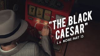 L.A. Noire Part 13 - The Black Caesar