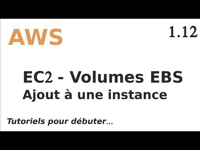 AWS - 1.12. ESB : AJOUTER UN VOLUME A UNE INSTANCE EC2