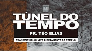 Túnel do Tempo - Pr. Téo Elias