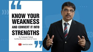 Management Story: 8: Know your weakness and convert in to Strengths