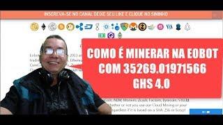 COMO É MINERAR NA EOBOT COM 35.269.01971566 GH/S - EOBOT 2018