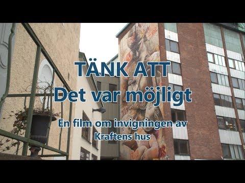 TÄNK ATT – Det var möjligt. En film om invigningen av Kraftens hus.