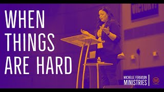 When Things are Hard - MiChelle Ferguson