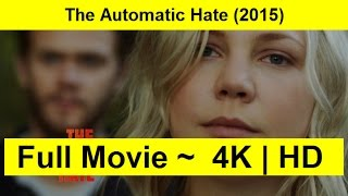 The Automatic Hate Full Movie