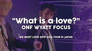 190411 What is a love? / ???? ??? ?? ONF WYATT FOCUS FANCAM