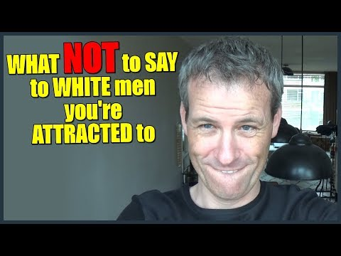 WHAT NOT to SAY to WHITE men you're ATTRACTED to